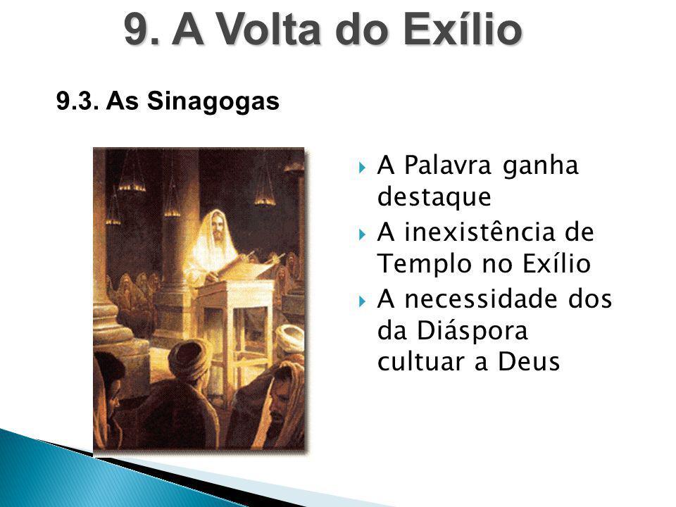  A Palavra ganha destaque  A inexistência de Templo no Exílio  A necessidade dos da Diáspora cultuar a Deus 9. A Volta do Exílio 9.3. As Sinagogas