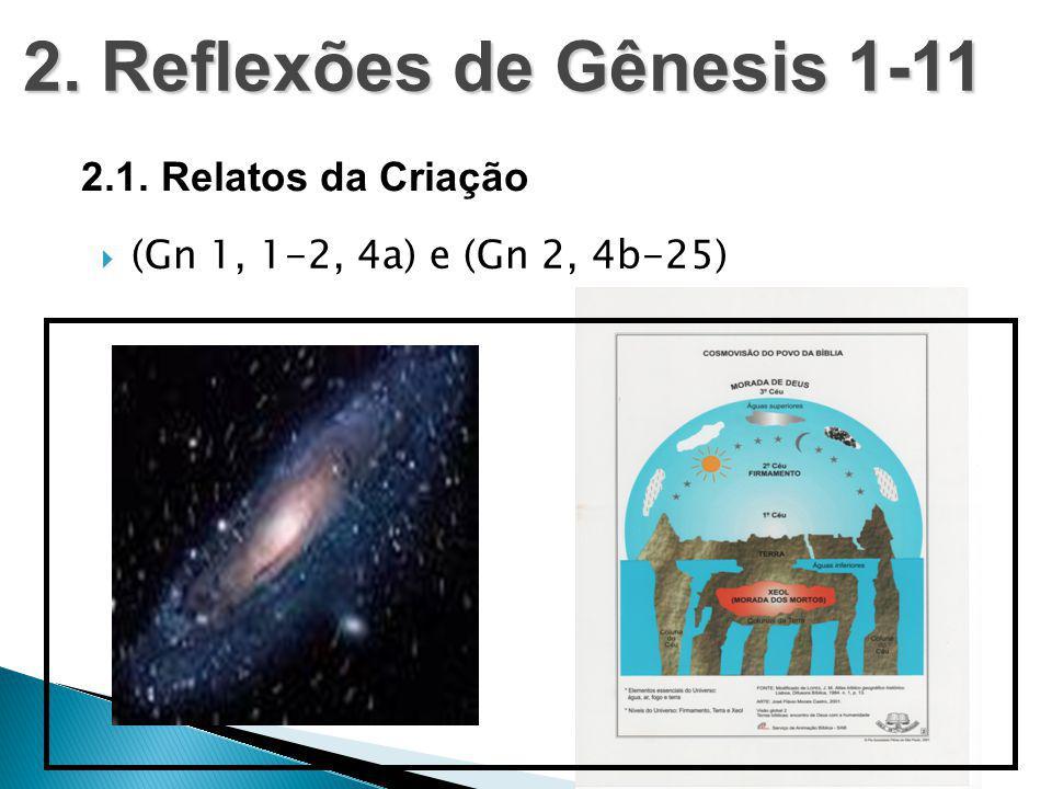  (Gn 1, 1-2, 4a) e (Gn 2, 4b-25) 2. Reflexões de Gênesis 1-11 2.1. Relatos da Criação