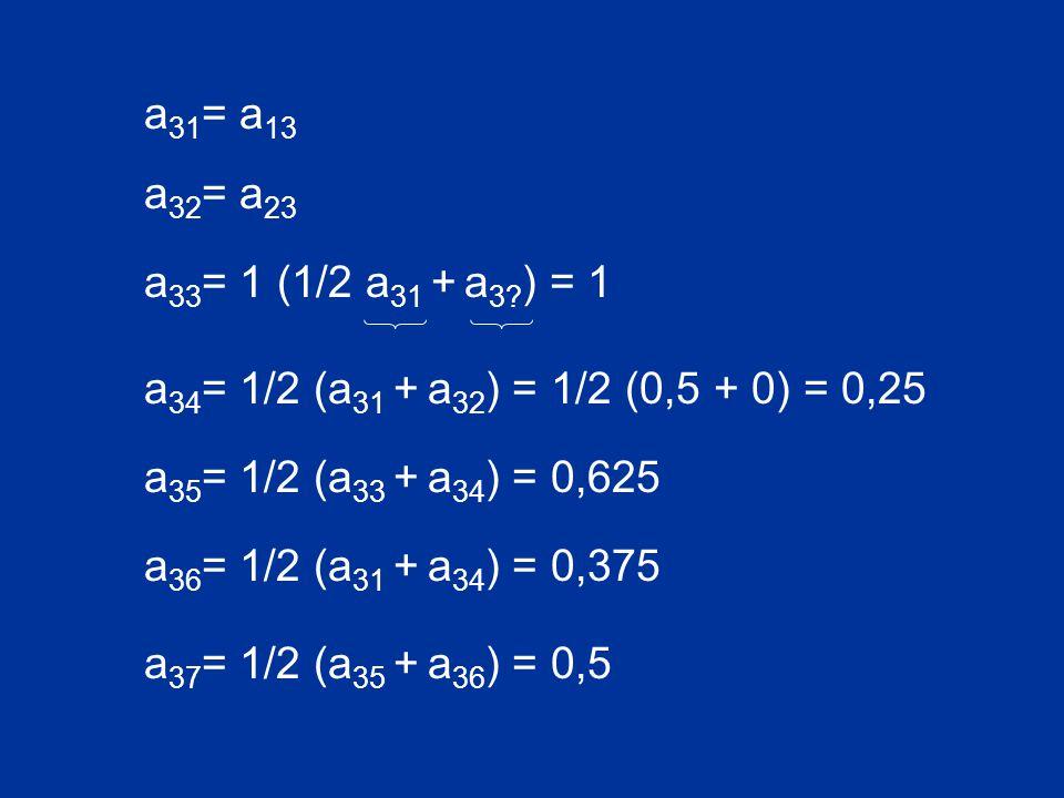 a 31 = a 13 a 33 = 1 (1/2 a 31 + a 3.