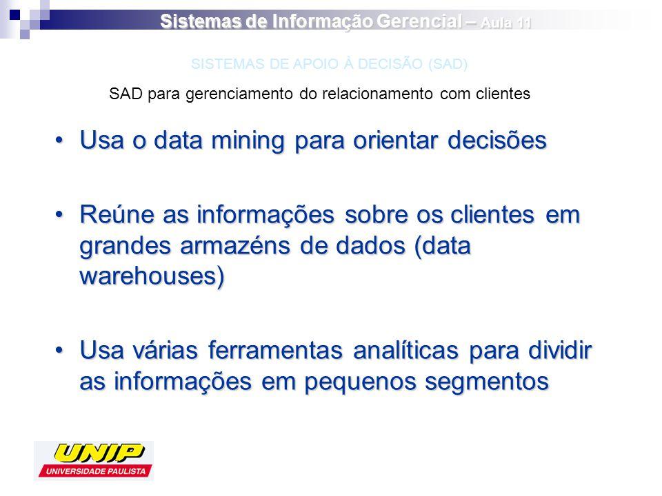 Usa o data mining para orientar decisõesUsa o data mining para orientar decisões Reúne as informações sobre os clientes em grandes armazéns de dados (