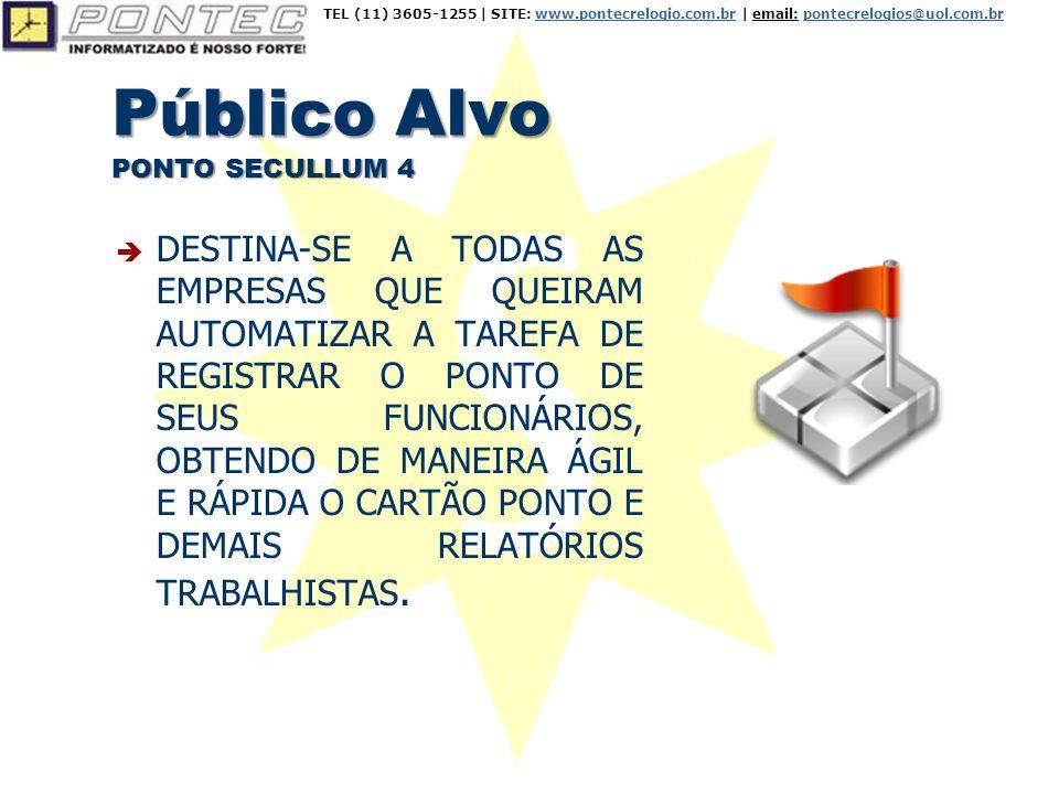 Público Alvo PONTO SECULLUM 4  DESTINA-SE A TODAS AS EMPRESAS QUE QUEIRAM AUTOMATIZAR A TAREFA DE REGISTRAR O PONTO DE SEUS FUNCIONÁRIOS, OBTENDO DE MANEIRA ÁGIL E RÁPIDA O CARTÃO PONTO E DEMAIS RELATÓRIOS TRABALHISTAS.