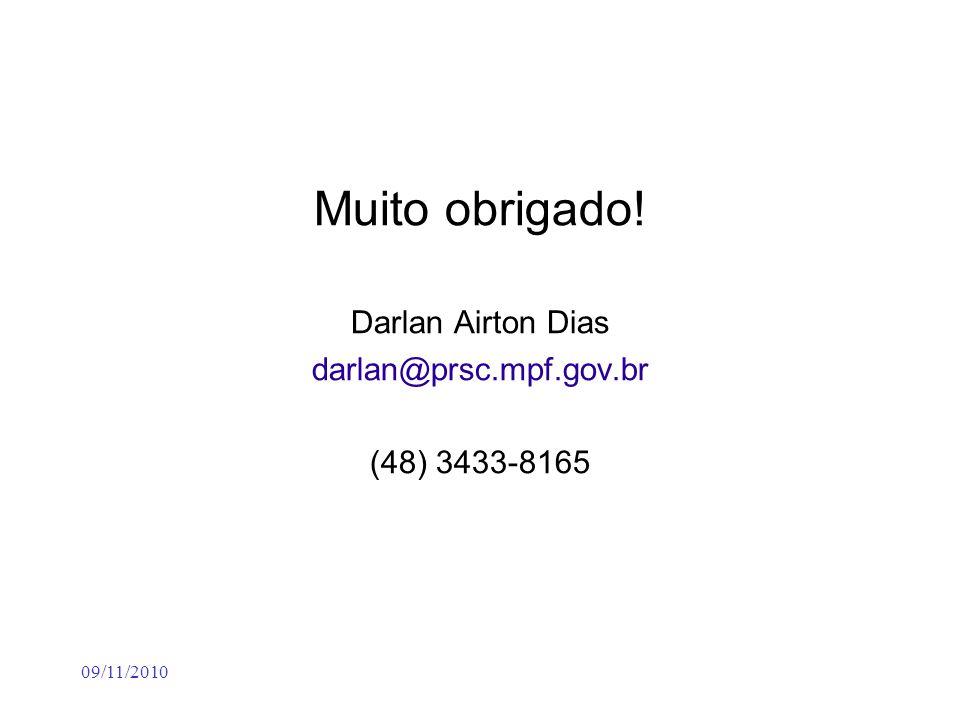 09/11/2010 Muito obrigado! Darlan Airton Dias darlan@prsc.mpf.gov.br (48) 3433-8165