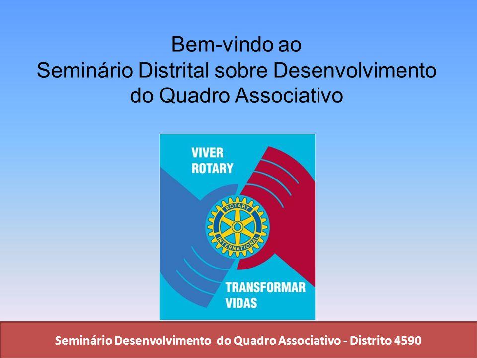 Seminário Desenvolvimento do Quadro Associativo - Distrito 4590 Bem-vindo ao Seminário Distrital sobre Desenvolvimento do Quadro Associativo