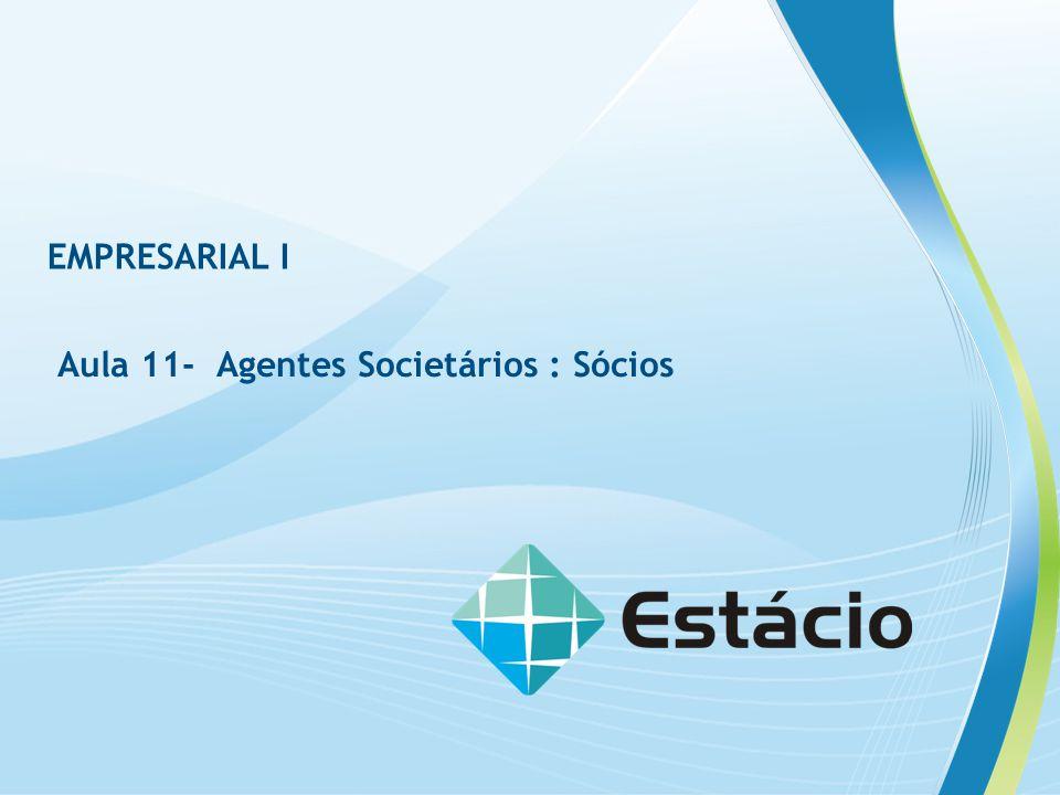EMPRESARIAL I Aula 11- Agentes Societários : Sócios