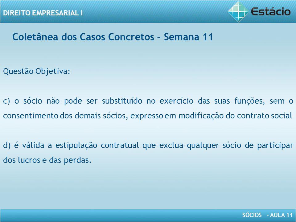 SÓCIOS – AULA 11 DIREITO EMPRESARIAL I Coletânea dos Casos Concretos – Semana 11 Questão Objetiva: c) o sócio não pode ser substituído no exercício da