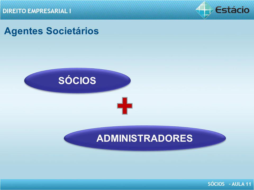 SÓCIOS – AULA 11 DIREITO EMPRESARIAL I Agentes Societários SÓCIOS ADMINISTRADORES
