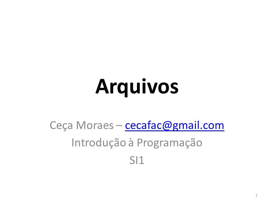 Arquivos Ceça Moraes – cecafac@gmail.comcecafac@gmail.com Introdução à Programação SI1 1