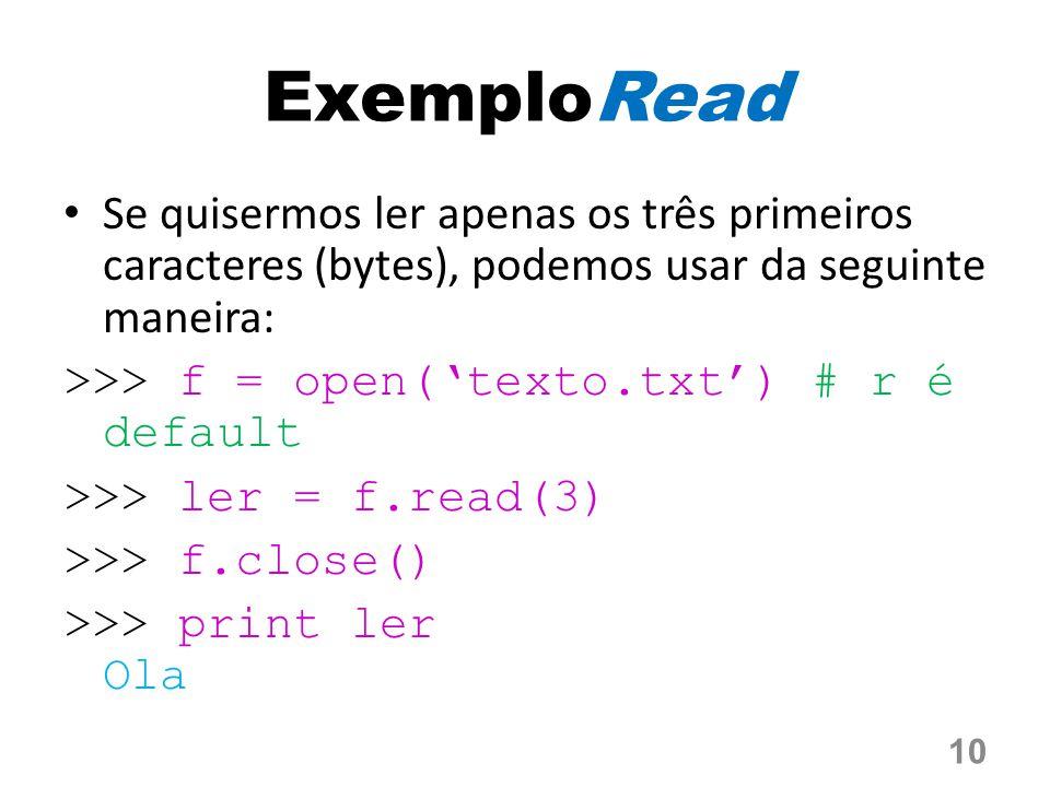 ExemploRead Se quisermos ler apenas os três primeiros caracteres (bytes), podemos usar da seguinte maneira: >>> f = open('texto.txt') # r é default >>