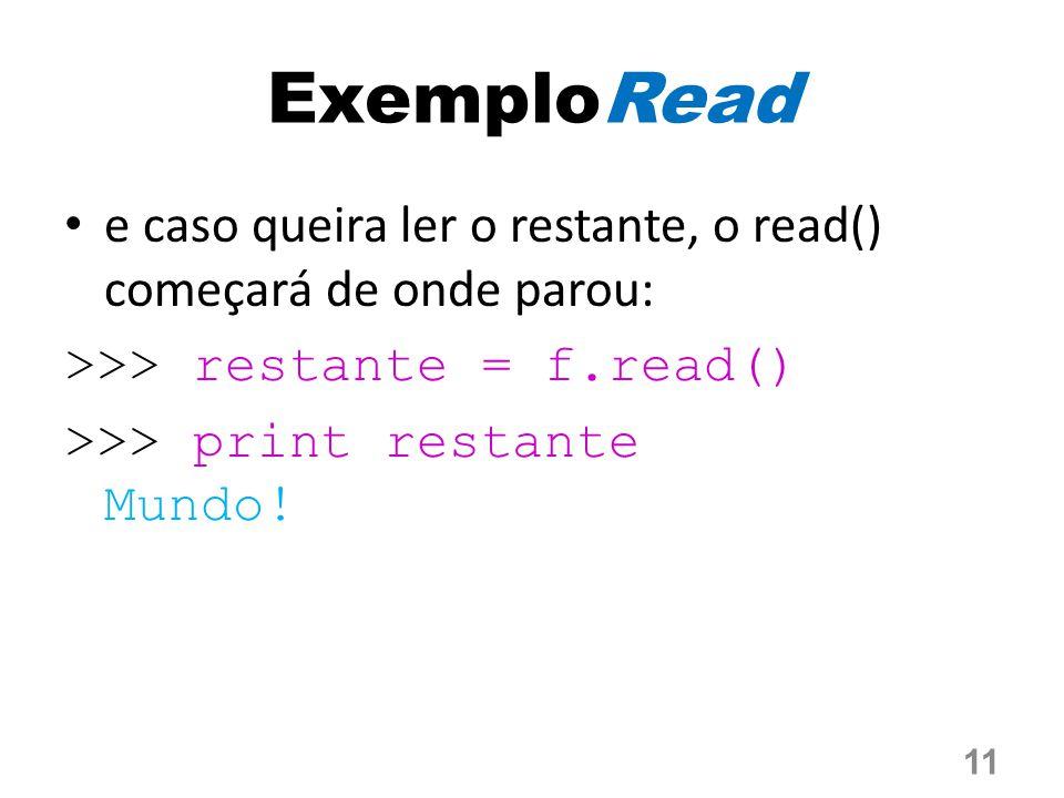 ExemploRead e caso queira ler o restante, o read() começará de onde parou: >>> restante = f.read() >>> print restante Mundo! 11