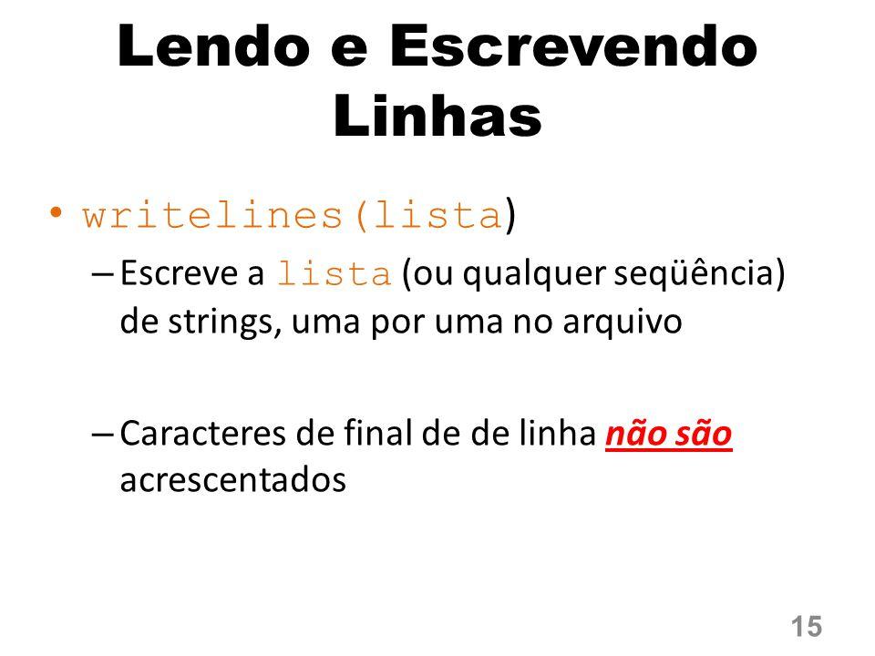 Lendo e Escrevendo Linhas writelines(lista ) – Escreve a lista (ou qualquer seqüência) de strings, uma por uma no arquivo – Caracteres de final de de