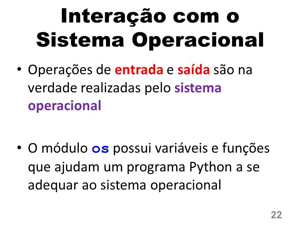 Interação com o Sistema Operacional Operações de entrada e saída são na verdade realizadas pelo sistema operacional O módulo os possui variáveis e fun