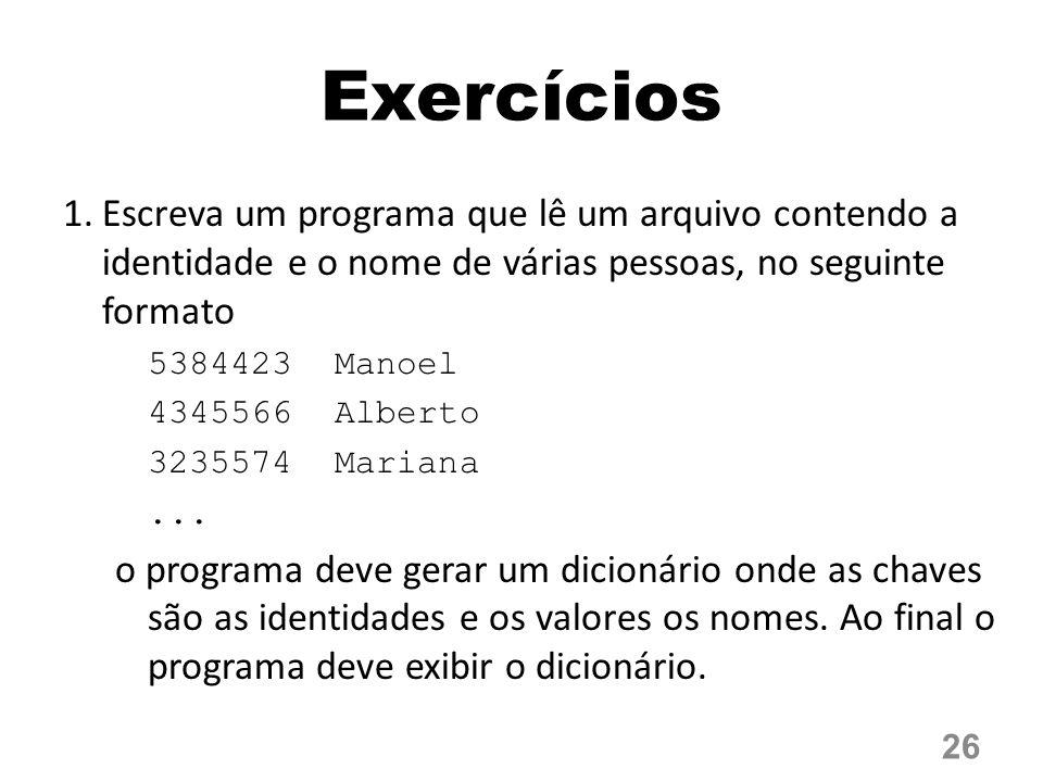Exercícios 1.Escreva um programa que lê um arquivo contendo a identidade e o nome de várias pessoas, no seguinte formato 5384423 Manoel 4345566 Albert
