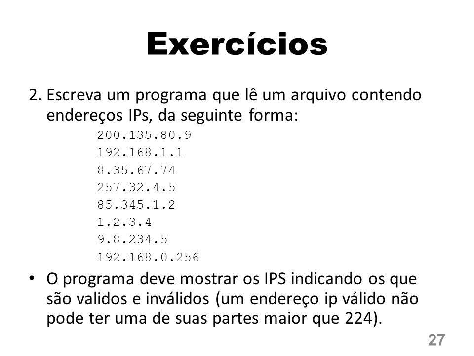 Exercícios 2.Escreva um programa que lê um arquivo contendo endereços IPs, da seguinte forma: 200.135.80.9 192.168.1.1 8.35.67.74 257.32.4.5 85.345.1.