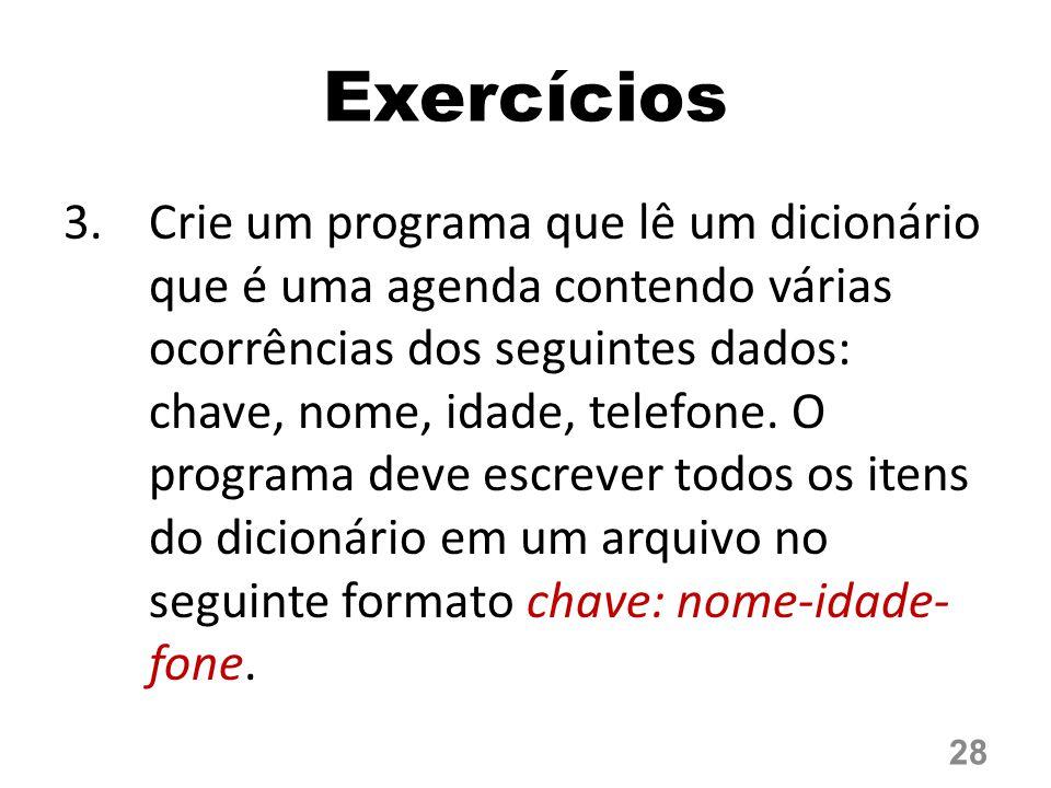 Exercícios 3.Crie um programa que lê um dicionário que é uma agenda contendo várias ocorrências dos seguintes dados: chave, nome, idade, telefone. O p