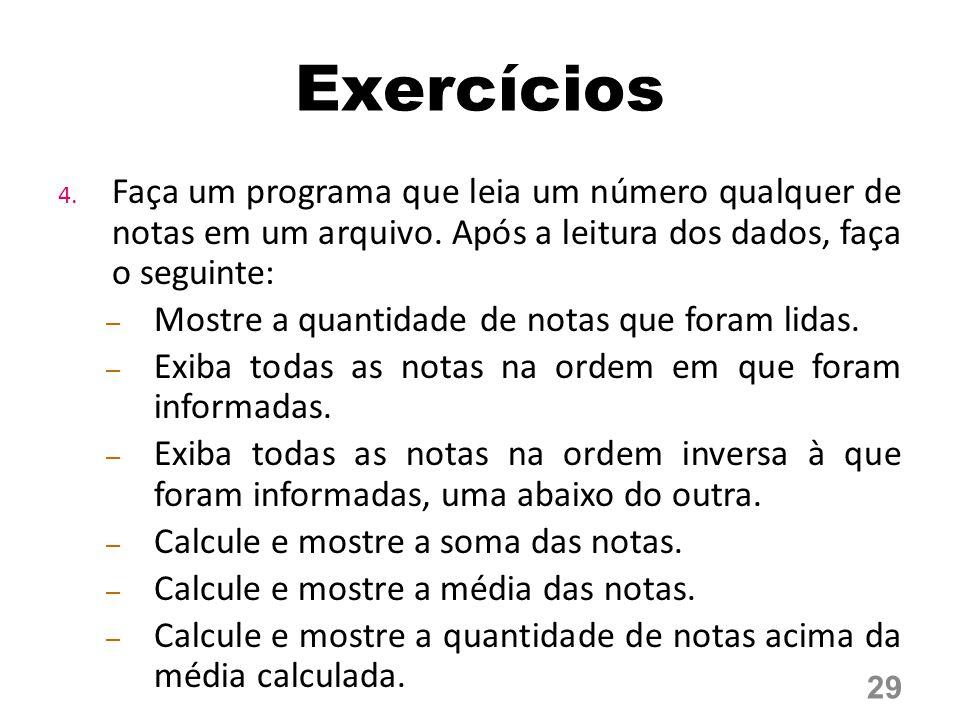 Exercícios 4. Faça um programa que leia um número qualquer de notas em um arquivo. Após a leitura dos dados, faça o seguinte: – Mostre a quantidade de