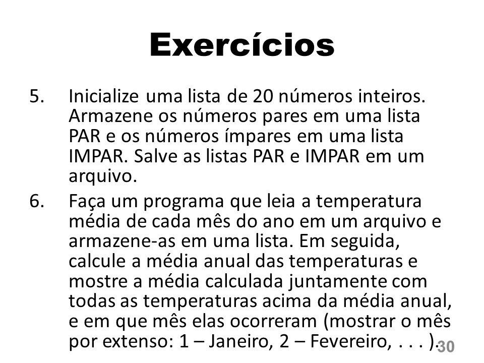Exercícios 5.Inicialize uma lista de 20 números inteiros. Armazene os números pares em uma lista PAR e os números ímpares em uma lista IMPAR. Salve as