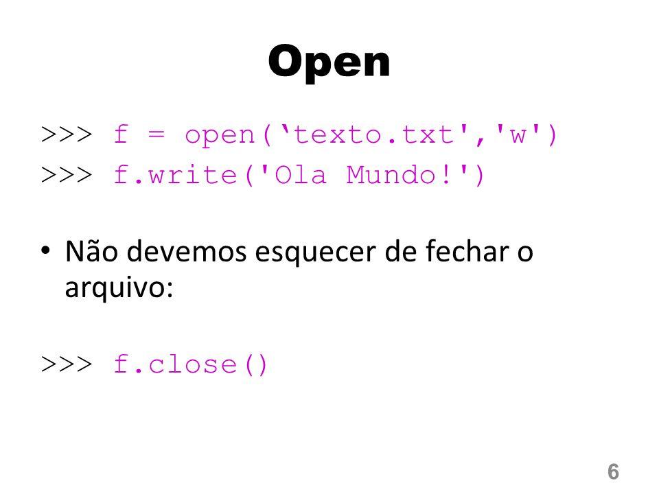 Open >>> f = open('texto.txt','w') >>> f.write('Ola Mundo!') Não devemos esquecer de fechar o arquivo: >>> f.close() 6