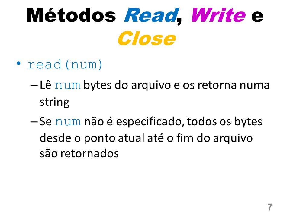 Métodos Read, Write e Close read(num) – Lê num bytes do arquivo e os retorna numa string – Se num não é especificado, todos os bytes desde o ponto at