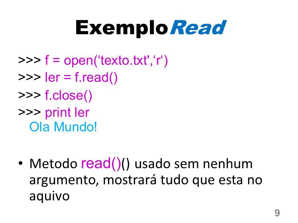 ExemploRead Se quisermos ler apenas os três primeiros caracteres (bytes), podemos usar da seguinte maneira: >>> f = open('texto.txt') # r é default >>> ler = f.read(3) >>> f.close() >>> print ler Ola 10