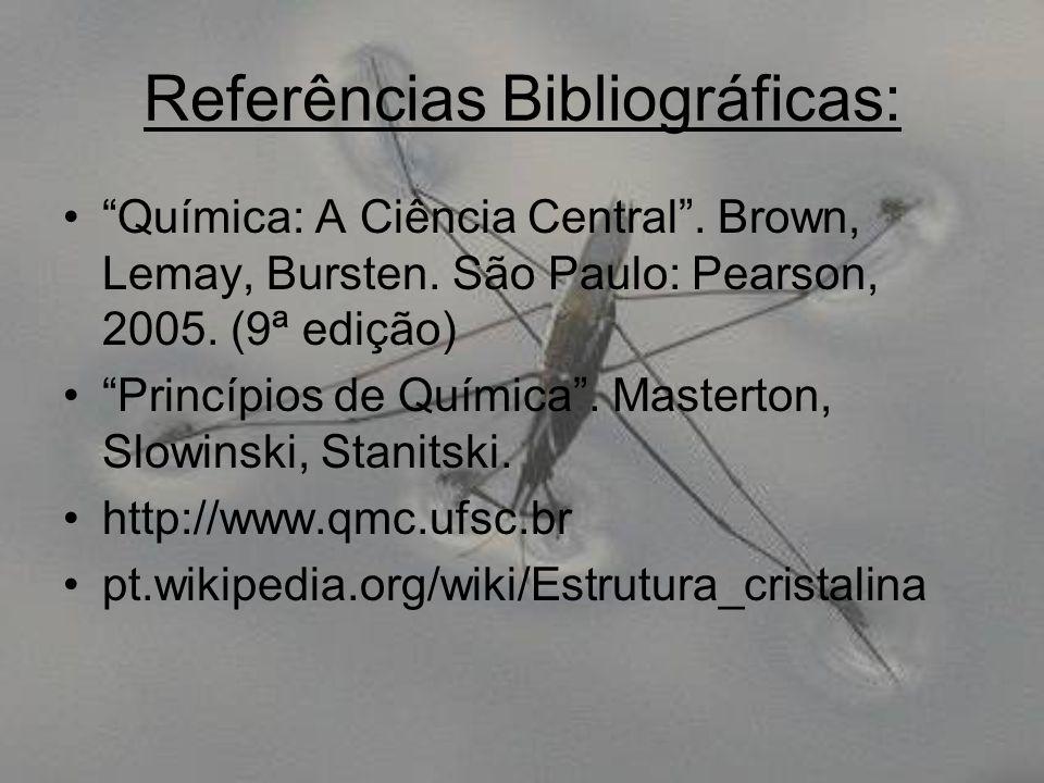 "Referências Bibliográficas: ""Química: A Ciência Central"". Brown, Lemay, Bursten. São Paulo: Pearson, 2005. (9ª edição) ""Princípios de Química"". Master"