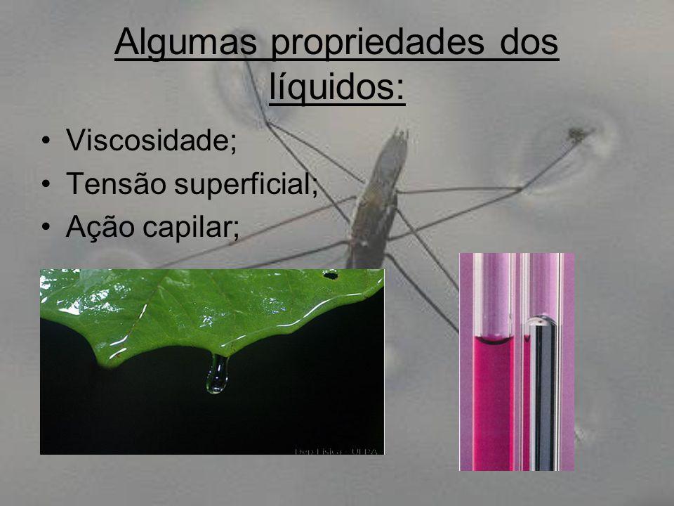 Algumas propriedades dos líquidos: Viscosidade; Tensão superficial; Ação capilar;