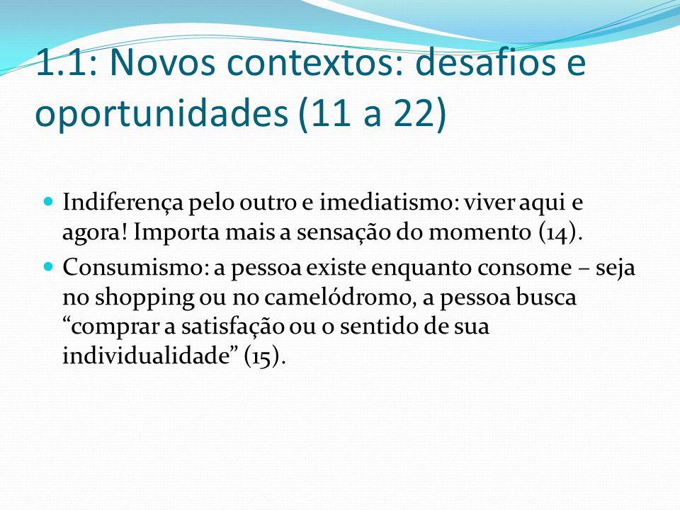 1.1: Novos contextos: desafios e oportunidades (11 a 22) Indiferença pelo outro e imediatismo: viver aqui e agora.