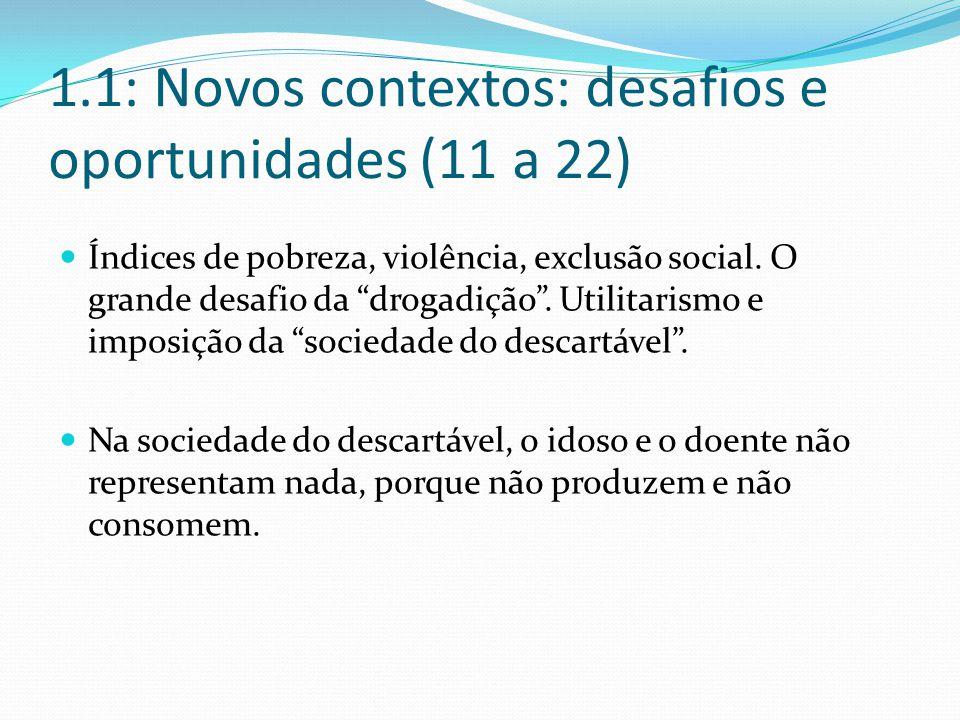 1.1: Novos contextos: desafios e oportunidades (11 a 22) Índices de pobreza, violência, exclusão social.