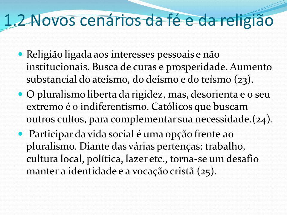 1.2 Novos cenários da fé e da religião Religião ligada aos interesses pessoais e não institucionais.