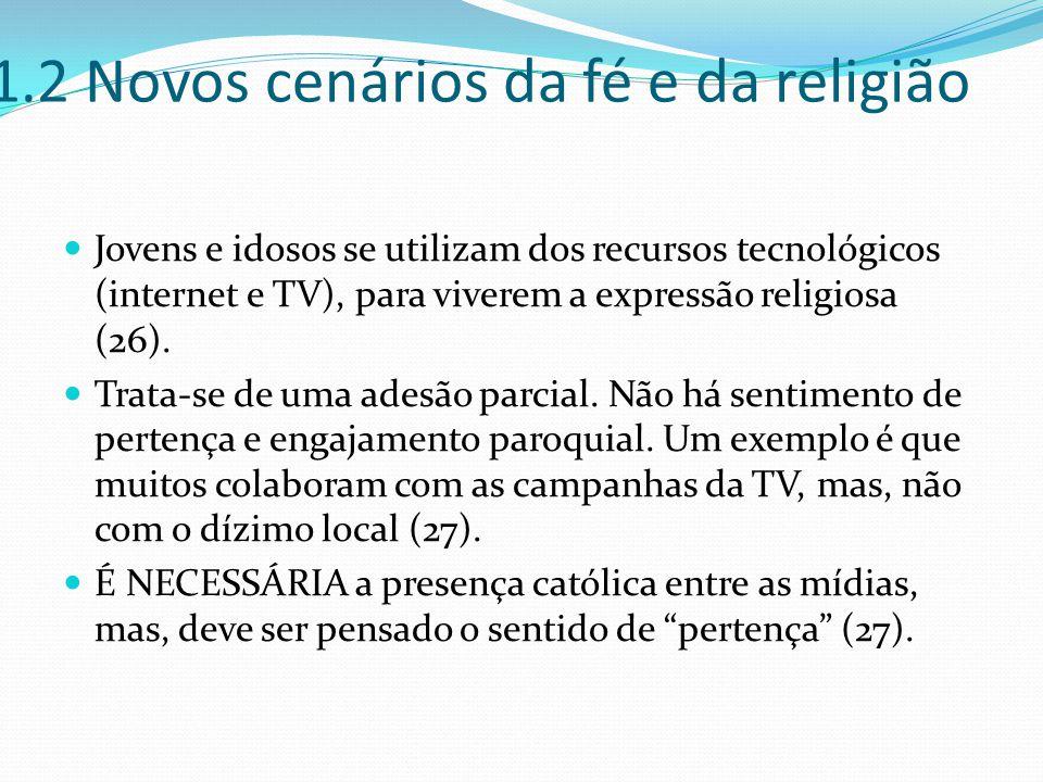 1.2 Novos cenários da fé e da religião Jovens e idosos se utilizam dos recursos tecnológicos (internet e TV), para viverem a expressão religiosa (26).