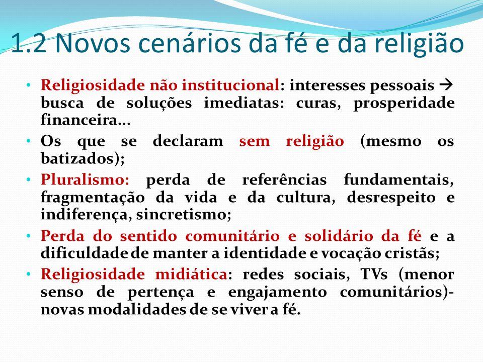 1.2 Novos cenários da fé e da religião Religiosidade não institucional: interesses pessoais  busca de soluções imediatas: curas, prosperidade financeira...