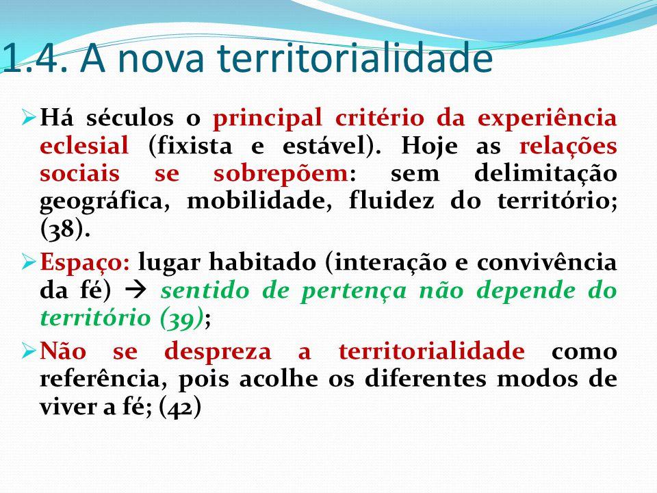 1.4. A nova territorialidade  Há séculos o principal critério da experiência eclesial (fixista e estável). Hoje as relações sociais se sobrepõem: sem
