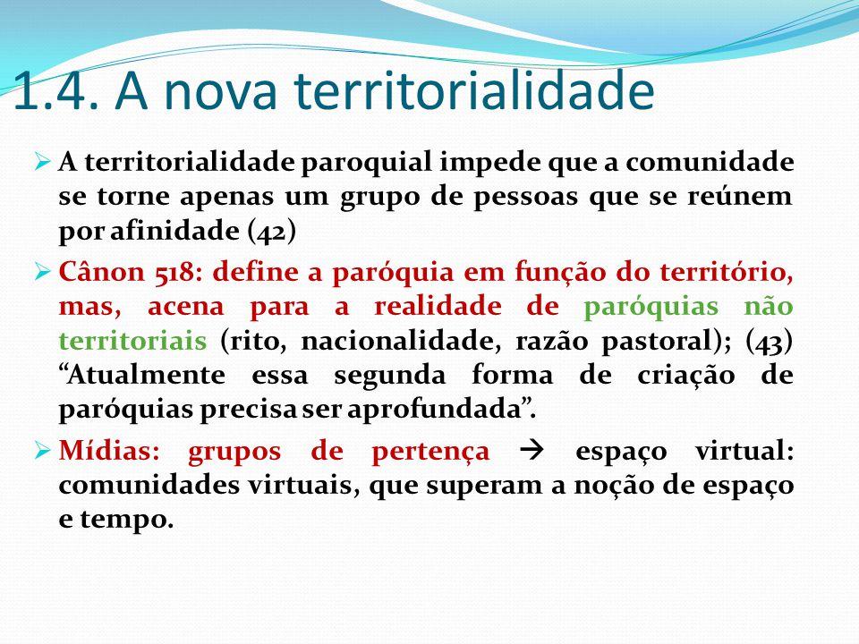1.4. A nova territorialidade  A territorialidade paroquial impede que a comunidade se torne apenas um grupo de pessoas que se reúnem por afinidade (4
