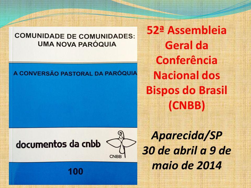 52ª Assembleia Geral da Conferência Nacional dos Bispos do Brasil (CNBB) Aparecida/SP 30 de abril a 9 de maio de 2014