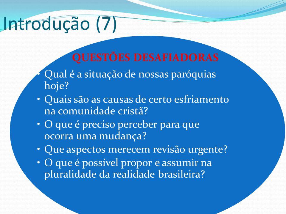 Introdução (7) QUESTÕES DESAFIADORAS Qual é a situação de nossas paróquias hoje.