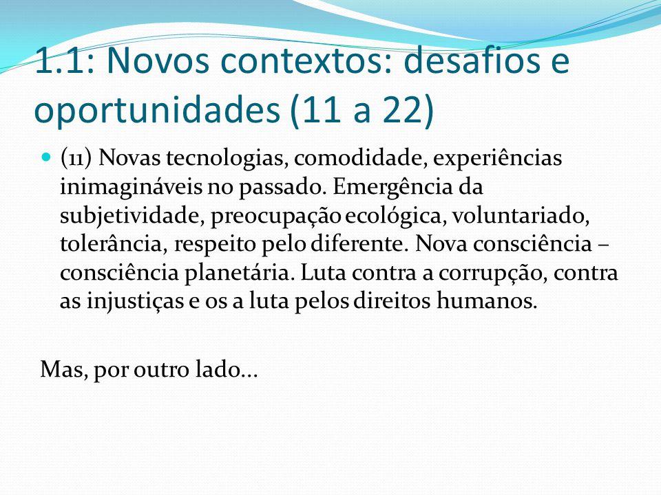 1.1: Novos contextos: desafios e oportunidades (11 a 22) (11) Novas tecnologias, comodidade, experiências inimagináveis no passado.
