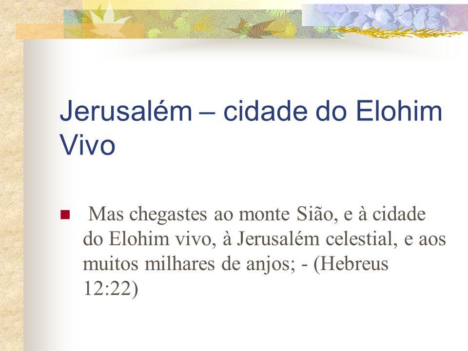 E vós sabereis que eu sou o SENHOR vosso Elohim, que habito em Sião, o meu santo monte; e Jerusalém será santa; estranhos não passarão mais por ela.