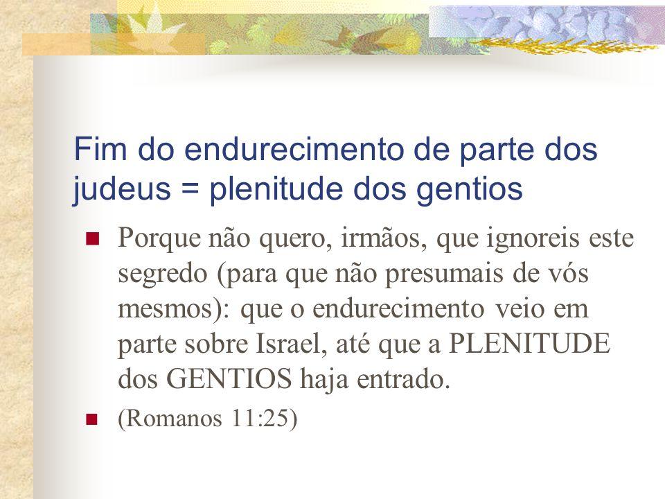 O fim do tempo dos gentios E cairão ao fio da espada, e para todas as nações serão levados cativos; e Jerusalém será pisada pelos gentios, até que os tempos dos gentios se completem.