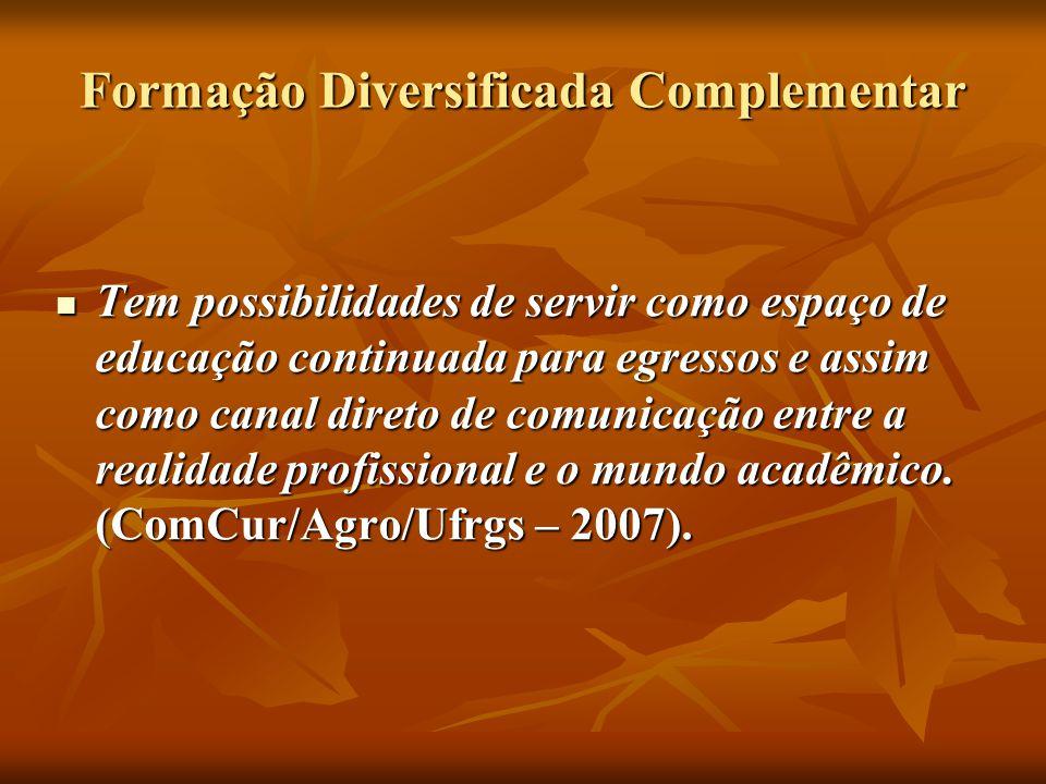 Formação Diversificada Complementar Tem possibilidades de servir como espaço de educação continuada para egressos e assim como canal direto de comunicação entre a realidade profissional e o mundo acadêmico.