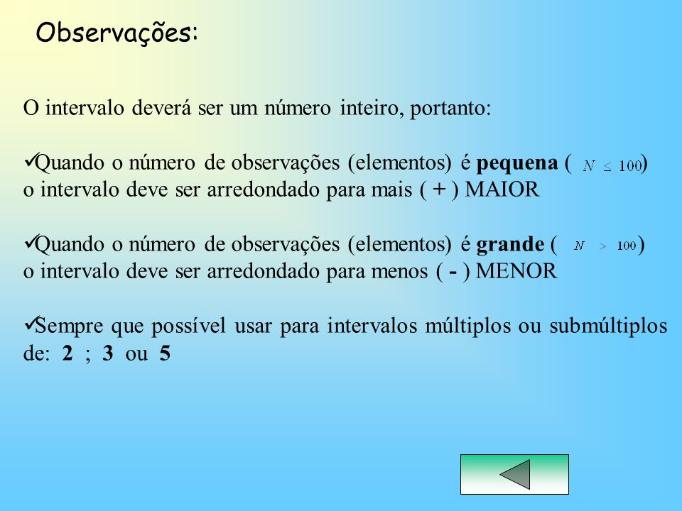 O intervalo deverá ser um número inteiro, portanto: Quando o número de observações (elementos) é pequena ( ) o intervalo deve ser arredondado para mai