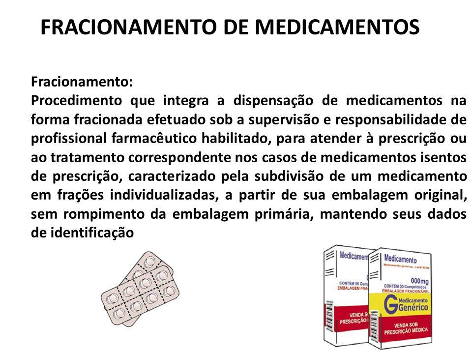Fracionamento: Procedimento que integra a dispensação de medicamentos na forma fracionada efetuado sob a supervisão e responsabilidade de profissional