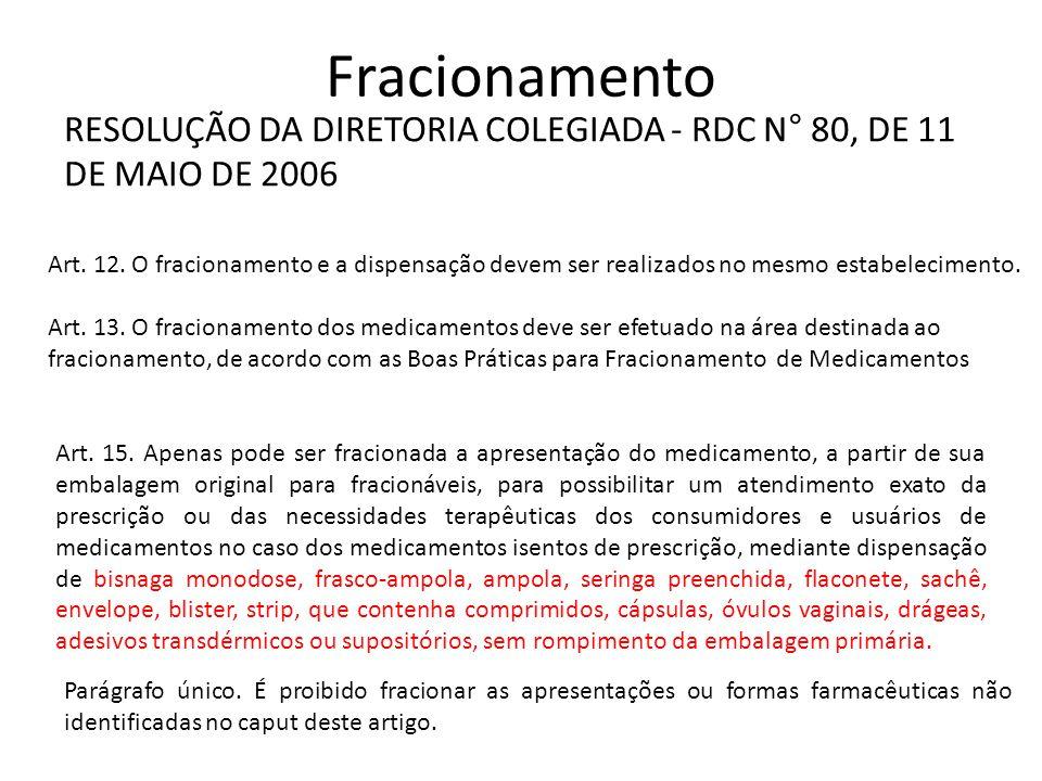 Fracionamento RESOLUÇÃO DA DIRETORIA COLEGIADA - RDC N° 80, DE 11 DE MAIO DE 2006 Art. 12. O fracionamento e a dispensação devem ser realizados no mes