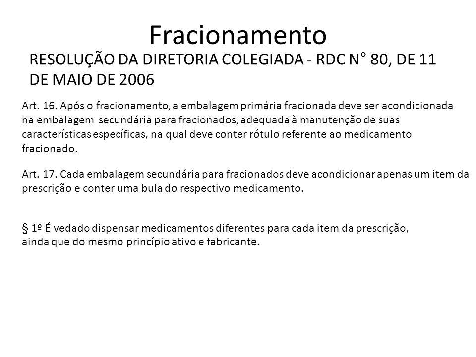 Fracionamento RESOLUÇÃO DA DIRETORIA COLEGIADA - RDC N° 80, DE 11 DE MAIO DE 2006 Art. 16. Após o fracionamento, a embalagem primária fracionada deve