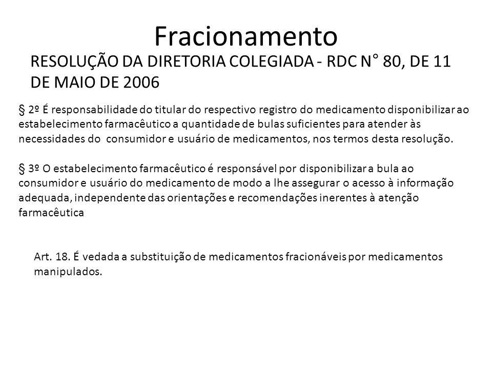Fracionamento RESOLUÇÃO DA DIRETORIA COLEGIADA - RDC N° 80, DE 11 DE MAIO DE 2006 § 2º É responsabilidade do titular do respectivo registro do medicam