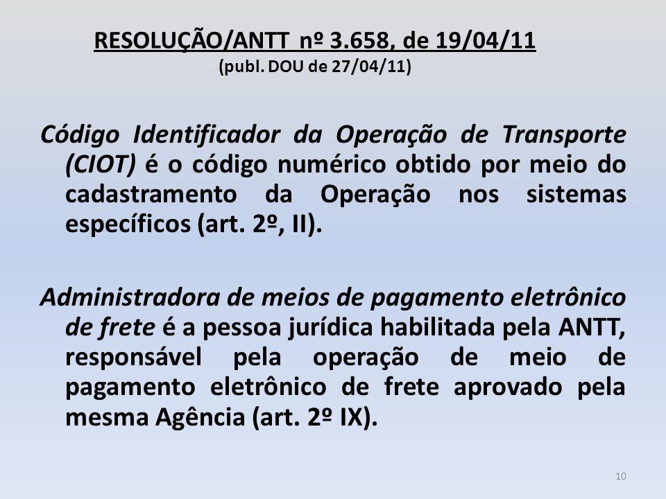 RESOLUÇÃO/ANTT nº 3.658, de 19/04/11 (publ. DOU de 27/04/11) Código Identificador da Operação de Transporte (CIOT) é o código numérico obtido por meio