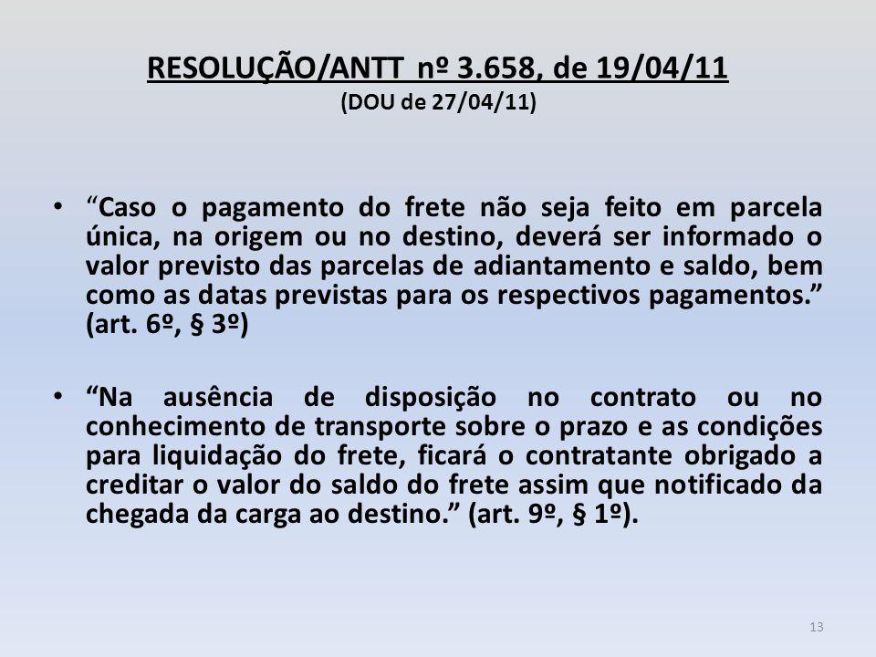 """RESOLUÇÃO/ANTT nº 3.658, de 19/04/11 (DOU de 27/04/11) """"Caso o pagamento do frete não seja feito em parcela única, na origem ou no destino, deverá ser"""