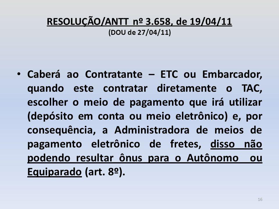 RESOLUÇÃO/ANTT nº 3.658, de 19/04/11 (DOU de 27/04/11) Caberá ao Contratante – ETC ou Embarcador, quando este contratar diretamente o TAC, escolher o