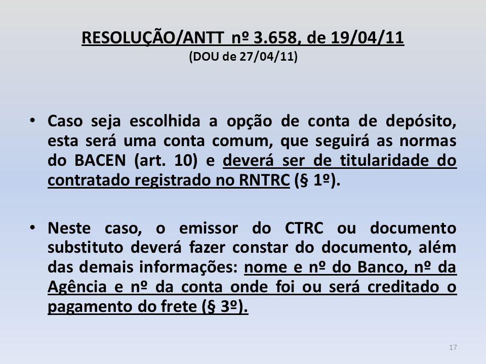 RESOLUÇÃO/ANTT nº 3.658, de 19/04/11 (DOU de 27/04/11) Caso seja escolhida a opção de conta de depósito, esta será uma conta comum, que seguirá as nor