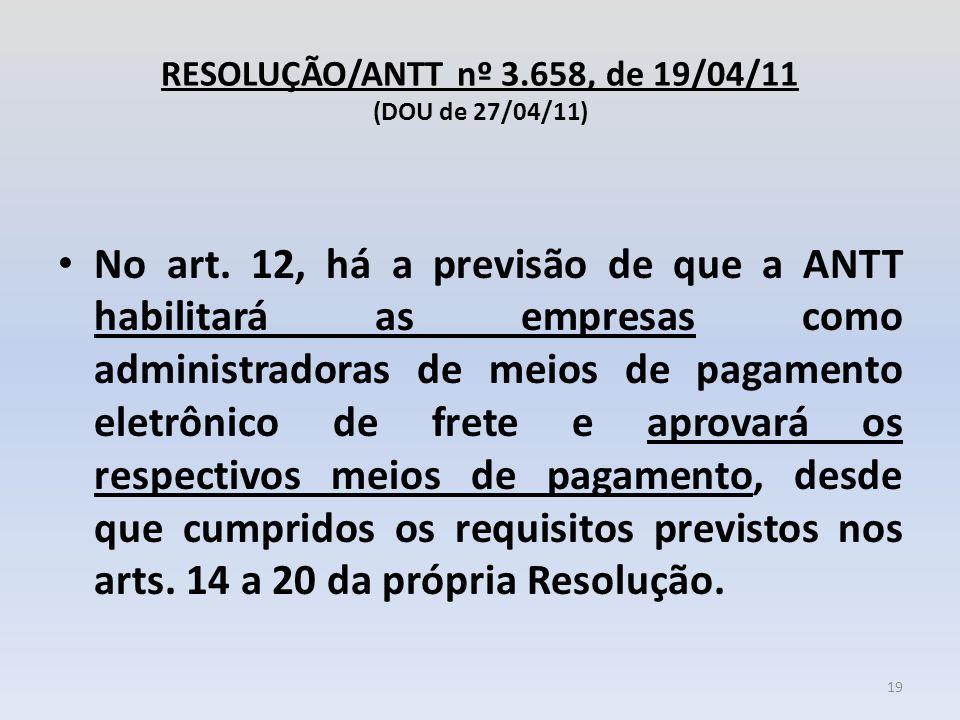 RESOLUÇÃO/ANTT nº 3.658, de 19/04/11 (DOU de 27/04/11) No art. 12, há a previsão de que a ANTT habilitará as empresas como administradoras de meios de