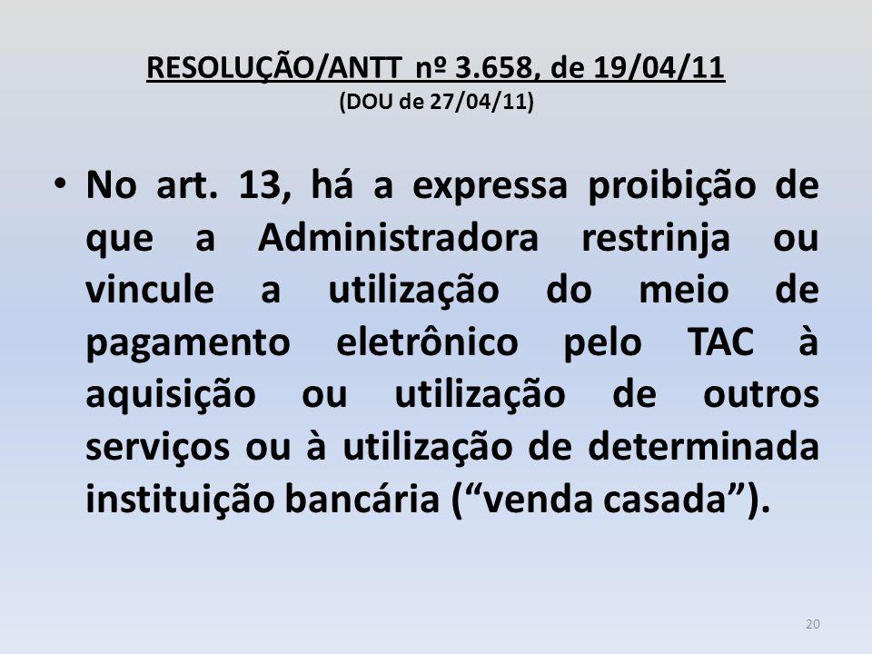 RESOLUÇÃO/ANTT nº 3.658, de 19/04/11 (DOU de 27/04/11) No art. 13, há a expressa proibição de que a Administradora restrinja ou vincule a utilização d
