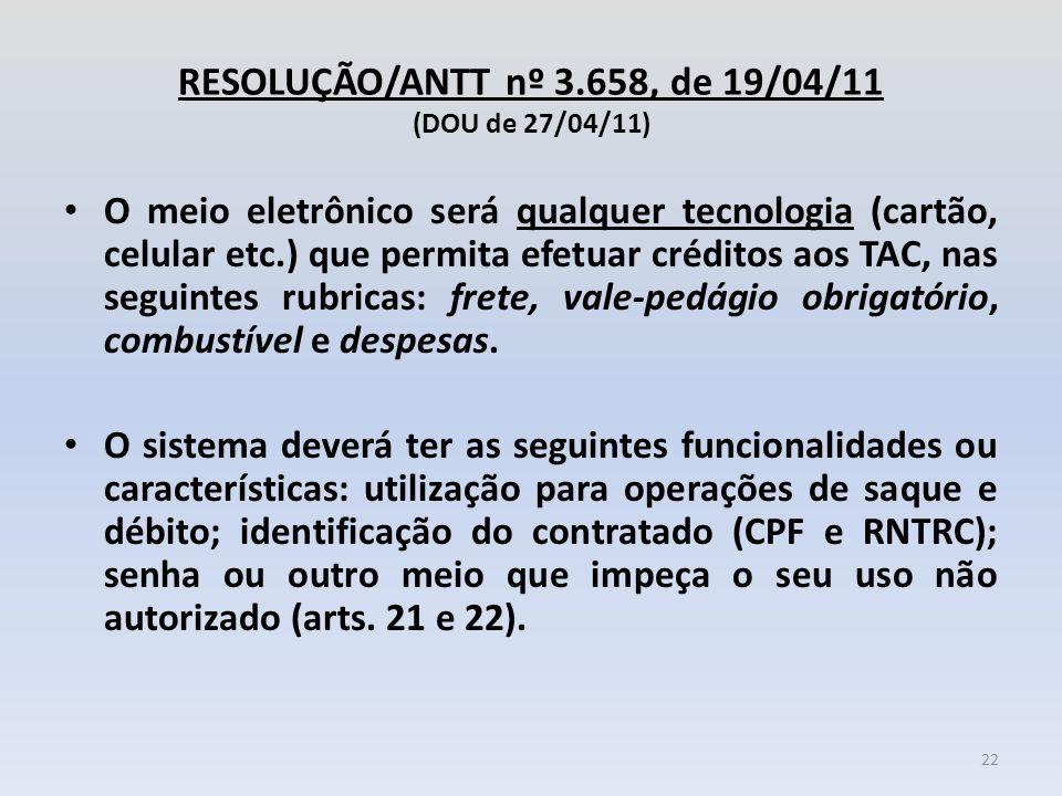 RESOLUÇÃO/ANTT nº 3.658, de 19/04/11 (DOU de 27/04/11) O meio eletrônico será qualquer tecnologia (cartão, celular etc.) que permita efetuar créditos